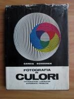 Anticariat: Gareis Scheerer - Fotografia in culori. Fotografiere, laborator, experiente, proiectie