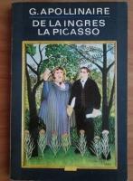Guillaume Apollinaire - De la Ingres la Picasso