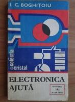 Anticariat: I. Boghitoiu - Electronica ajuta