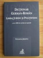 Iuliana Jidovu - Dictionar german-roman. Limbaj juridic si politienesc