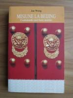 Anticariat: Jan Wong - Misiune la Beijing. Confesiunile unei foste maoiste