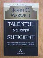 Anticariat: John C. Maxwell - Talentul nu este suficient