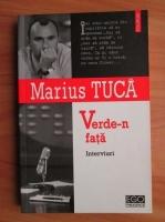 Marius Tuca - Verde-n fata. Interviuri