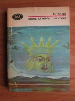 Anticariat: Nicolae Iorga - Istoria lui Stefan cel Mare