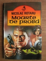 Anticariat: Nicolae Rotaru - Moarte de proba
