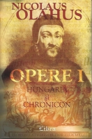 Anticariat: Nicolaus Olahus - Opere I. Hungaria si Chronicon