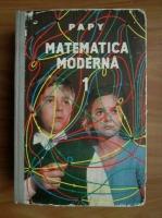 Papy - Matematica moderna (volumul 1)