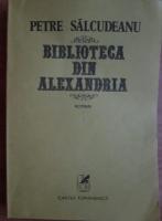 Anticariat: Petre Salcudeanu - Biblioteca din Alexandria