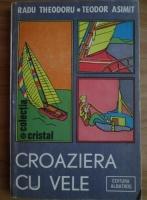 Anticariat: Radu Theodoru - Croaziera cu vele