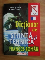 Radu Titeica - Dictionar de stiinta si tehnica francez-roman