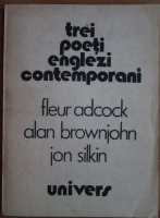 Trei Poeti englezi contemporani. Fleur Adcock, Alan Brownjohn, Jon Silkin