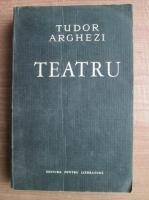 Tudor Arghezi - Teatru