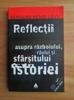 Anticariat: Bernard-Henri Levy - Reflectii asupra razboiului, raului si sfarsitului istoriei