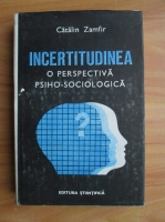 Catalin Zamfir - Incertitudinea. O perspectiva psiho-sociologica
