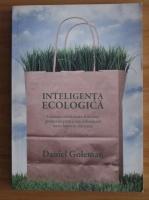 Anticariat: Daniel Goleman - Inteligenta ecologica