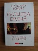 Edouard Schure - Evolutia divina. De la sfinx la Hristos
