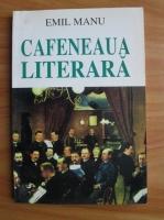 Anticariat: Emil Manu - Cafeneaua literara