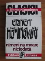 Anticariat: Ernest Hemingway - Nimeni nu moare niciodata