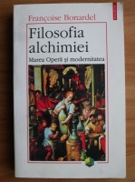 Anticariat: Francoise Bonardel - Filosofia alchimiei. Marea Opera si modernitatea