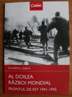 Anticariat: Geoffrey Jukes - Al Doilea Razboi Mondial. Frontul de Est 1941-1945