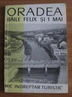 Gheorghe Florescu - Oradea, Baile Felix si 1 Mai. Mic indreptar turistic
