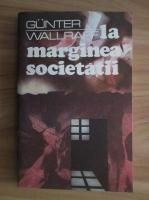 Gunter Wallraff - La marginea societatii