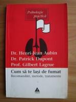 Anticariat: Henri-Jean Aubin - Cum sa te lasi de fumat. Recomandari, metode, tratamente