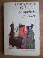Anticariat: Henri Queffelec - O lumina se aprinde pe mare