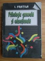 Anticariat: I. Fratila - Psihologie generala si educationala. Pentru universitatile tehnice, volumul 1