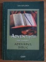 Ion Baldea - Adventistii nu cunosc adevarul Biblic