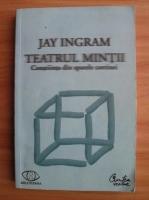 Anticariat: Jay Ingram - Teatrul mintii. Constiinta din spatele cortinei