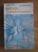 Jon Kabat-Zinn - Meditatia - arta de a fi constient