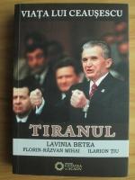 Lavinia Betea - Viata lui Ceausescu. Tiranul