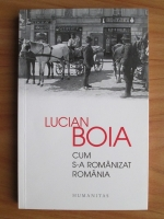 Lucian Boia - Cum s-a romanizat Romania