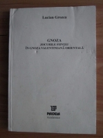 Anticariat: Lucian Grozea - Gnoza. Jocurile fiintei in gnoza valentiniana orientala