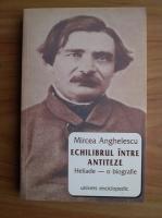 Mircea Anghelescu - Echilibrul intre antiteze