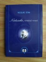 Anticariat: Nicolae Stan - Nietzsche, ermitul vesel. Hermeneutica metamorfozelor nietzscheene