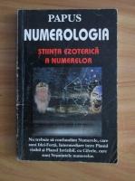 Papus - Numerologia. Stiinta ezoterica a numerelor