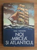 Radu Theodoru - Noi, Mircea si Atlanticul