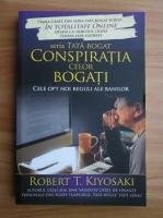 Anticariat: Robert T. Kiyosaki - Conspiratia celor bogati. Cele opt noi reguli ale banilor