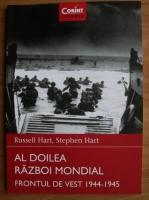 Anticariat: Russell Hart - Al Doilea Razboi Mondial. Frontul de Vest 1944-1945