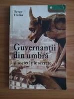 Anticariat: Serge Hutin - Guvernantii din umbra si societatile secrete