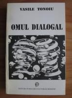 Anticariat: Vasile Tonoiu - Omul dialogal