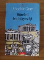 Anticariat: Alasdair Gray - Batrani indragostiti