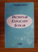 Anticariat: Alexandru Emil M. - Dictionar explicativ scolar