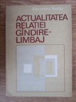 Anticariat: Alexandru Surdu - Actualitatea relatiei gandire-limbaj