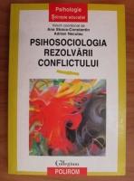 Anticariat: Ana Stoica-Constantin - Psihosociologia rezolvarii conflictului
