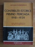 Anticariat: Antonie Plamadeala - Contributii istorice privind perioada 1918-1939