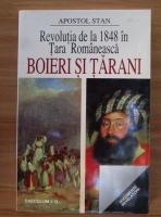 Apostol Stan - Revolutia de la 1848 in Tara Romaneasca. Boieri si tarani