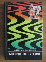 Aurelian Baltaretu - Milenii de istorie